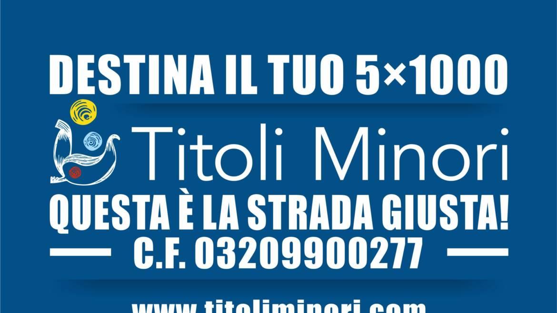 DESTINA IL TUO 5X1000 A TITOLI MINORI!